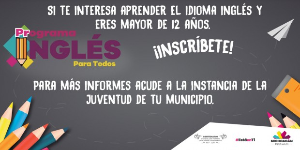 Continúa abierta la Convocatoria del Programa Inglés para Todos en Michoacán